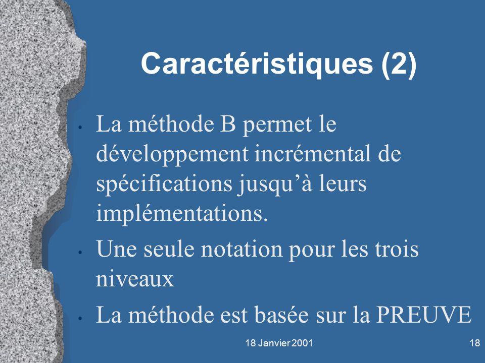 Caractéristiques (2) La méthode B permet le développement incrémental de spécifications jusqu'à leurs implémentations.