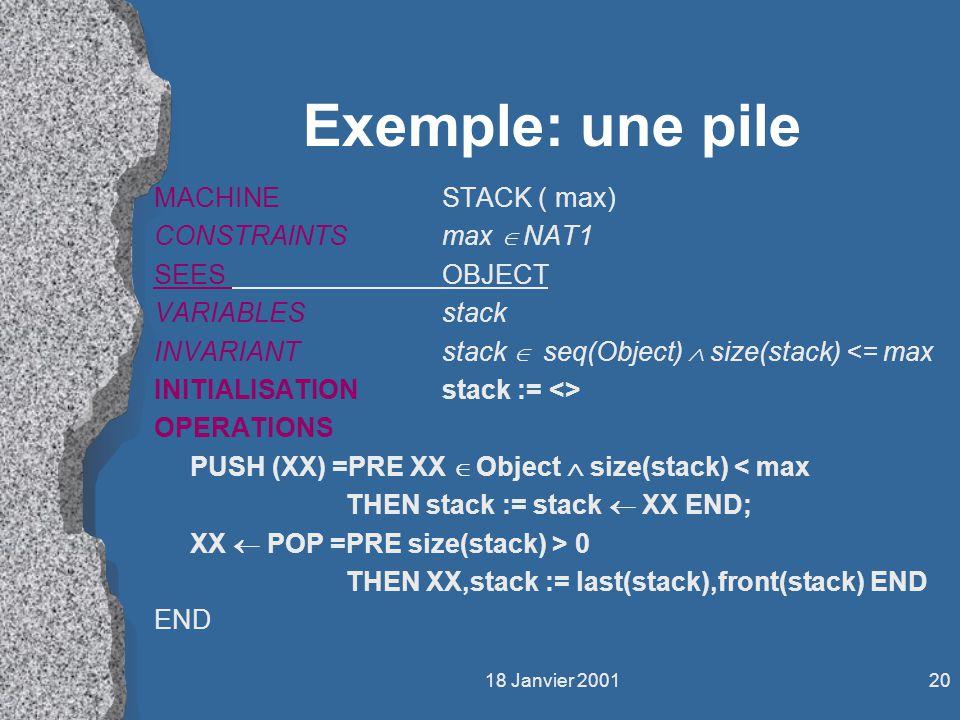 Exemple: une pile MACHINE STACK ( max) CONSTRAINTS max Î NAT1
