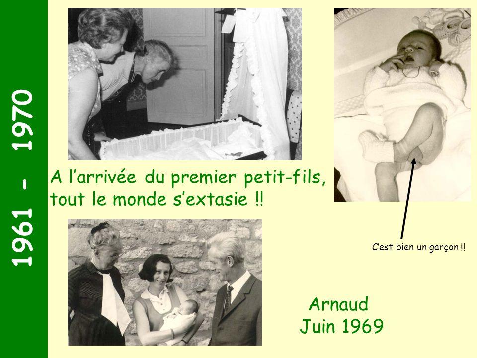 1969 1961 - 1970. C'est bien un garçon !! A l'arrivée du premier petit-fils, tout le monde s'extasie !!