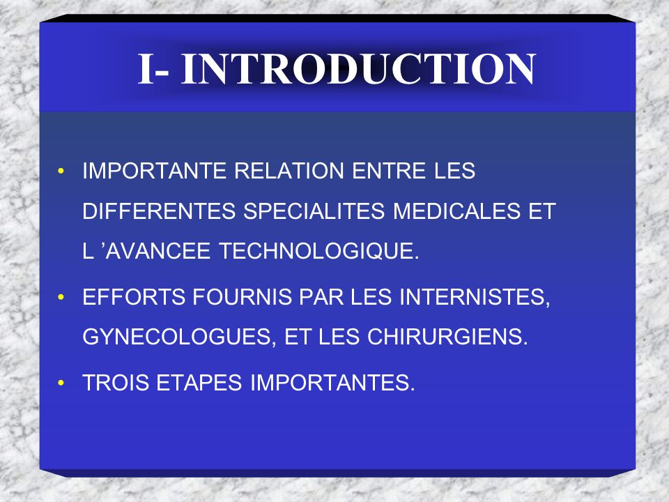 I- INTRODUCTION IMPORTANTE RELATION ENTRE LES DIFFERENTES SPECIALITES MEDICALES ET L 'AVANCEE TECHNOLOGIQUE.
