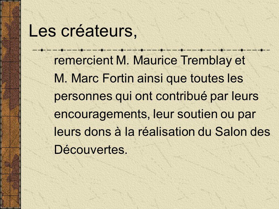 Les créateurs, remercient M. Maurice Tremblay et