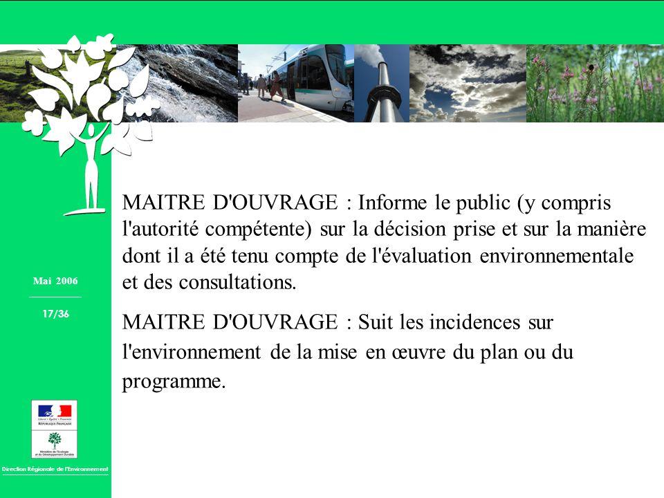 MAITRE D OUVRAGE : Informe le public (y compris l autorité compétente) sur la décision prise et sur la manière dont il a été tenu compte de l évaluation environnementale et des consultations.