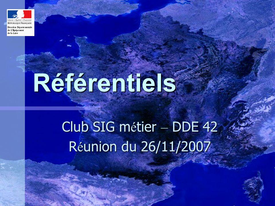 Club SIG métier – DDE 42 Réunion du 26/11/2007