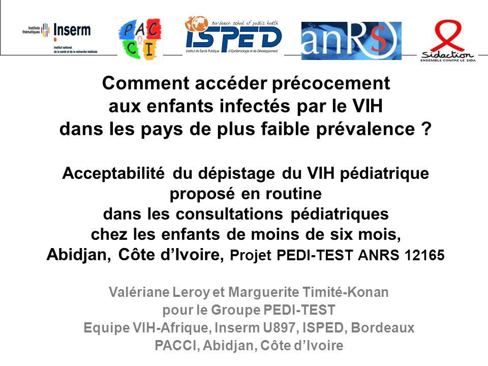 Comment accéder précocement aux enfants infectés par le VIH dans les pays de plus faible prévalence Acceptabilité du dépistage du VIH pédiatrique proposé en routine dans les consultations pédiatriques chez les enfants de moins de six mois, Abidjan, Côte d'Ivoire, Projet PEDI-TEST ANRS 12165