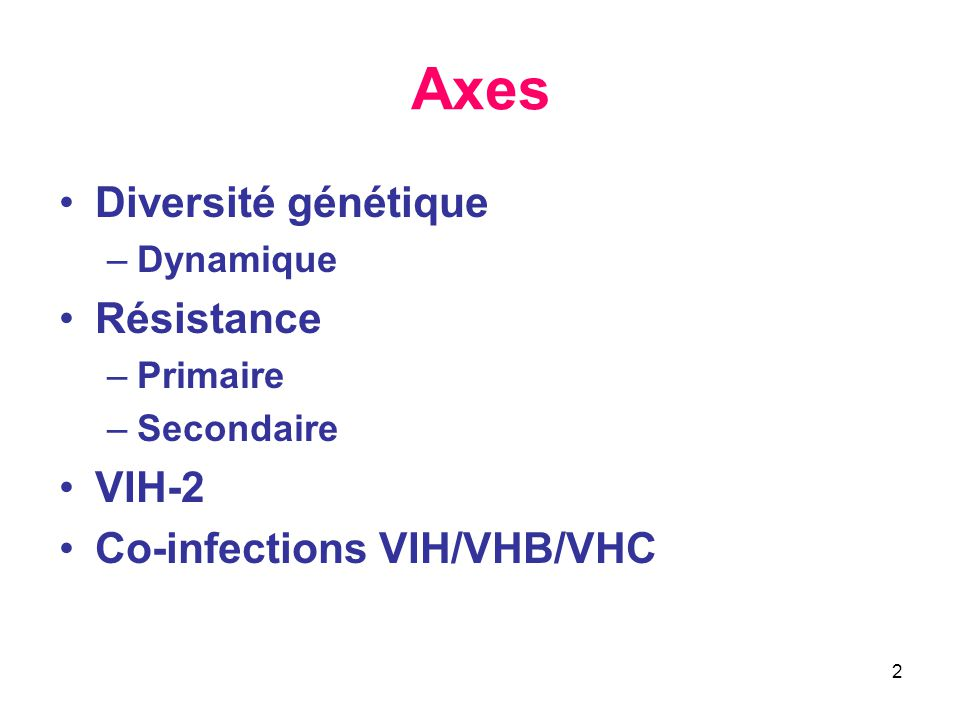 Axes Diversité génétique Résistance VIH-2 Co-infections VIH/VHB/VHC