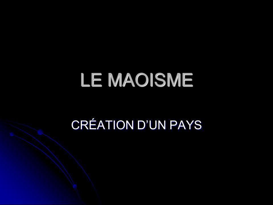 LE MAOISME CRÉATION D'UN PAYS