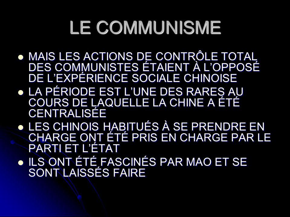 LE COMMUNISME MAIS LES ACTIONS DE CONTRÔLE TOTAL DES COMMUNISTES ÉTAIENT À L'OPPOSÉ DE L'EXPÉRIENCE SOCIALE CHINOISE.