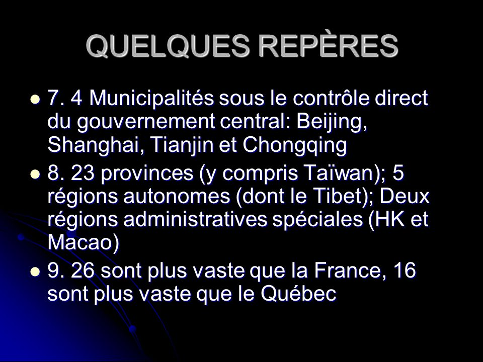 QUELQUES REPÈRES 7. 4 Municipalités sous le contrôle direct du gouvernement central: Beijing, Shanghai, Tianjin et Chongqing.