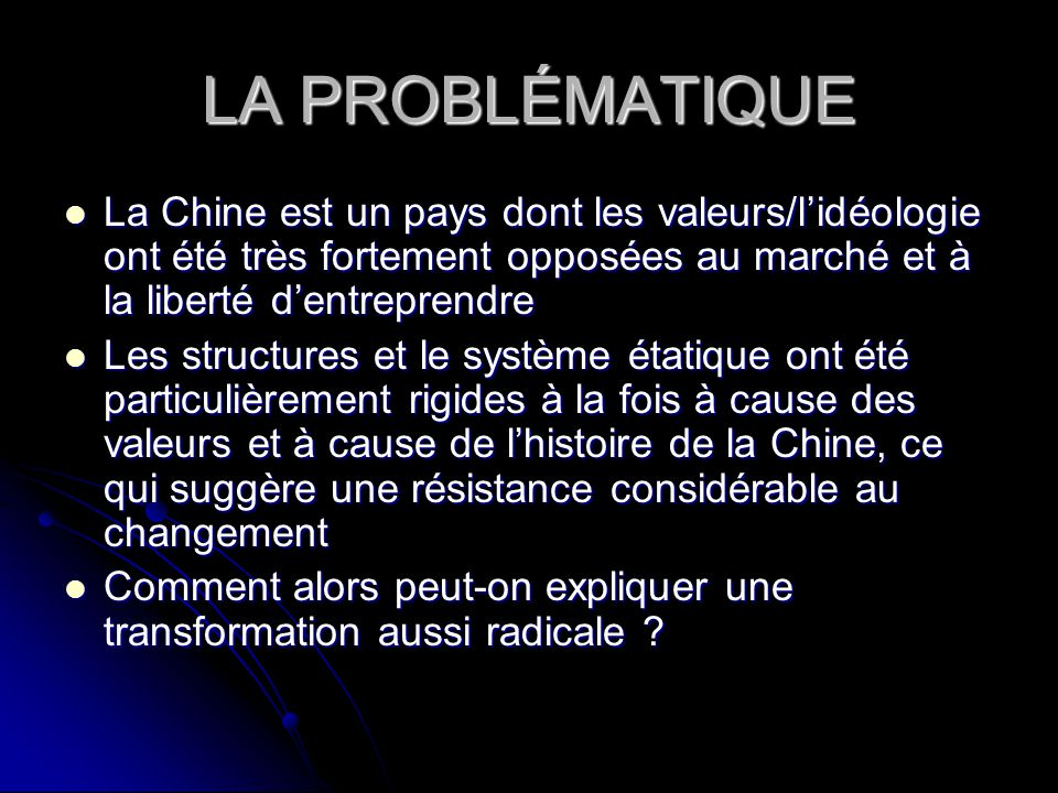 LA PROBLÉMATIQUE La Chine est un pays dont les valeurs/l'idéologie ont été très fortement opposées au marché et à la liberté d'entreprendre.