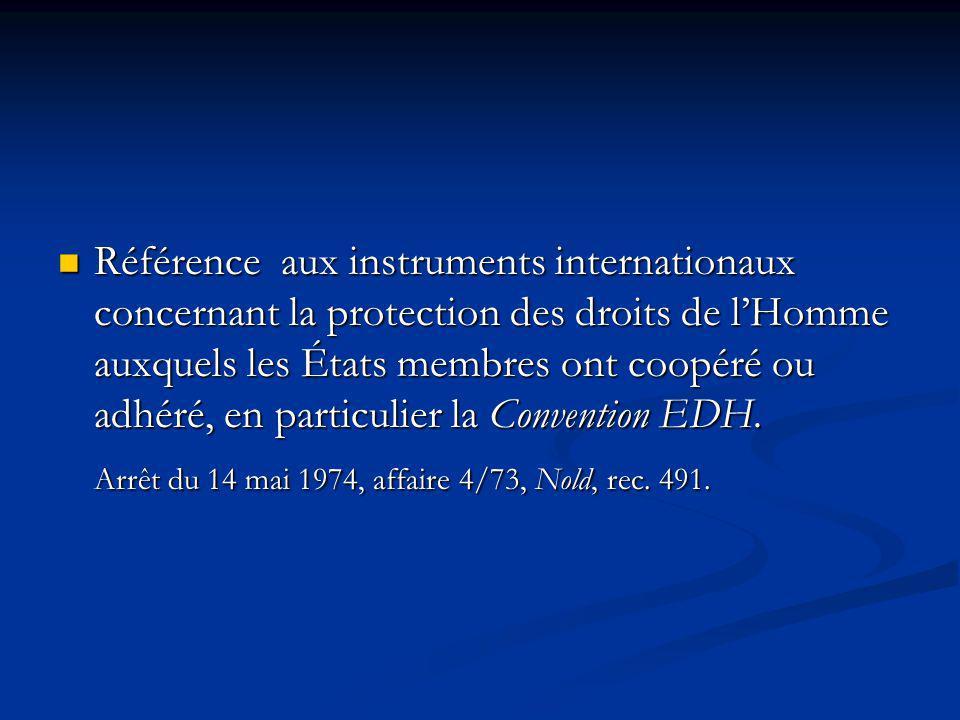 Référence aux instruments internationaux concernant la protection des droits de l'Homme auxquels les États membres ont coopéré ou adhéré, en particulier la Convention EDH.