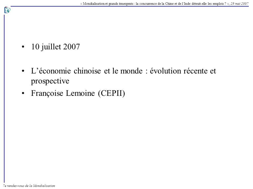 10 juillet 2007 L'économie chinoise et le monde : évolution récente et prospective.