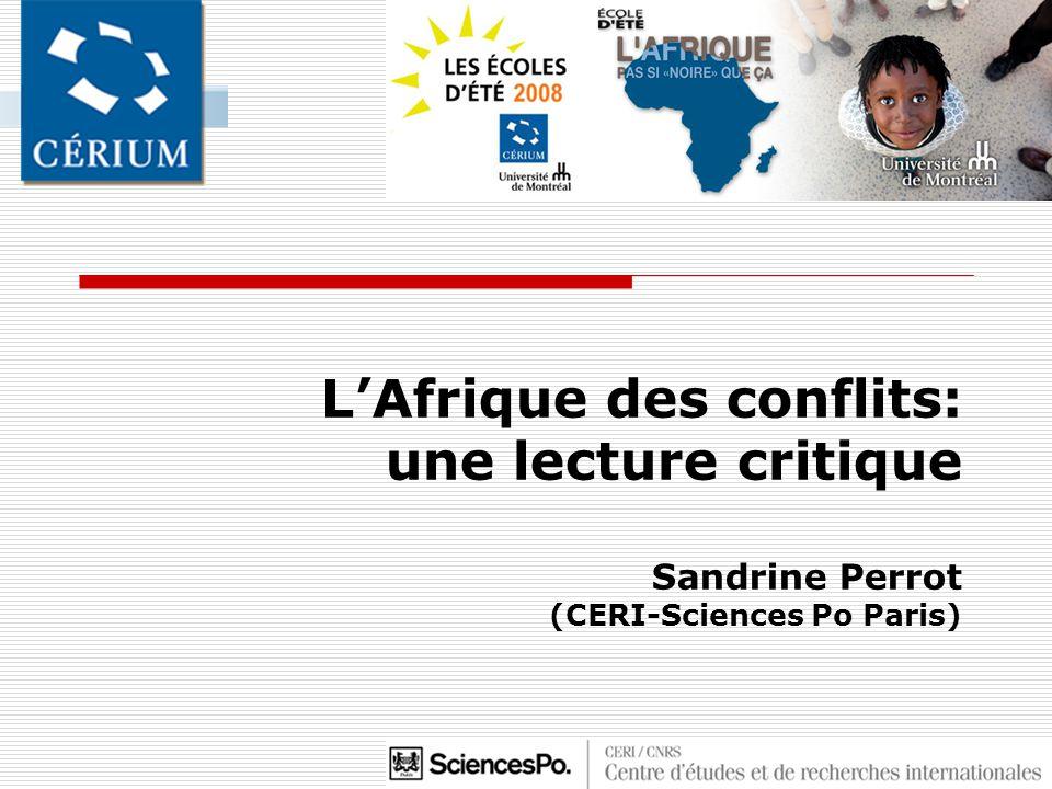 L'Afrique des conflits: une lecture critique Sandrine Perrot (CERI-Sciences Po Paris)