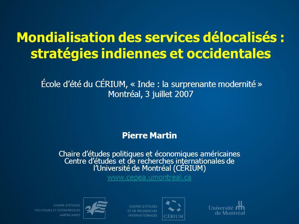 Mondialisation des services délocalisés : stratégies indiennes et occidentales École d'été du CÉRIUM, « Inde : la surprenante modernité » Montréal, 3 juillet 2007