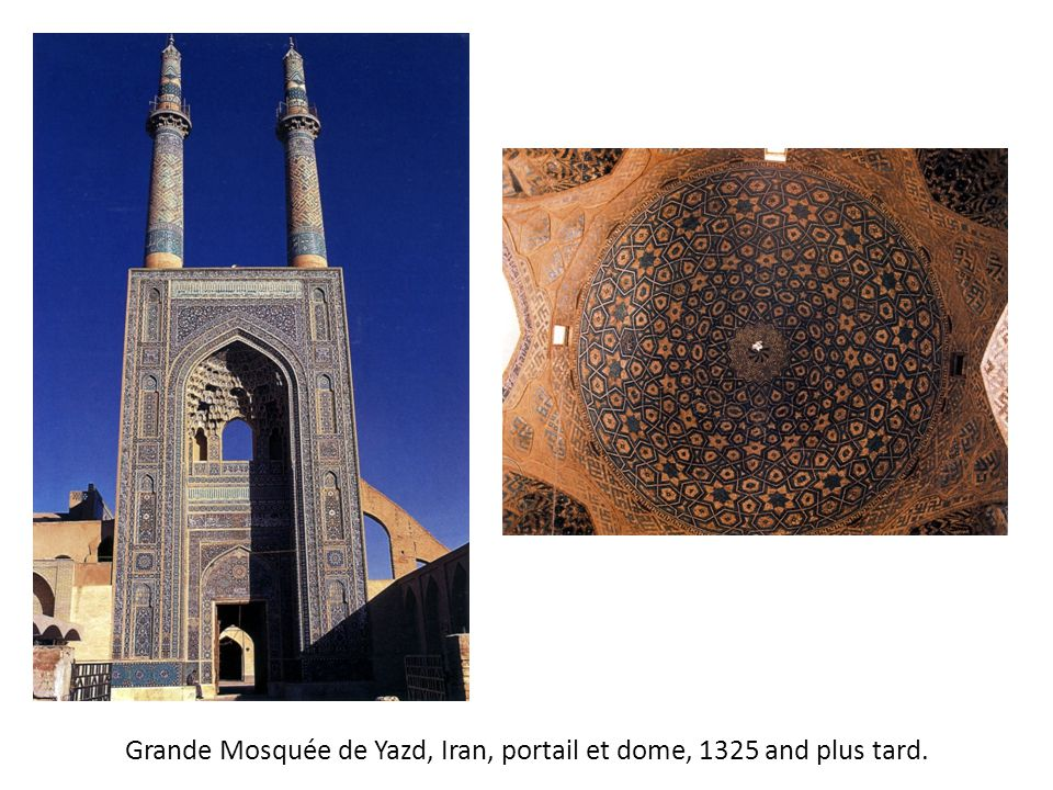 Grande Mosquée de Yazd, Iran, portail et dome, 1325 and plus tard.