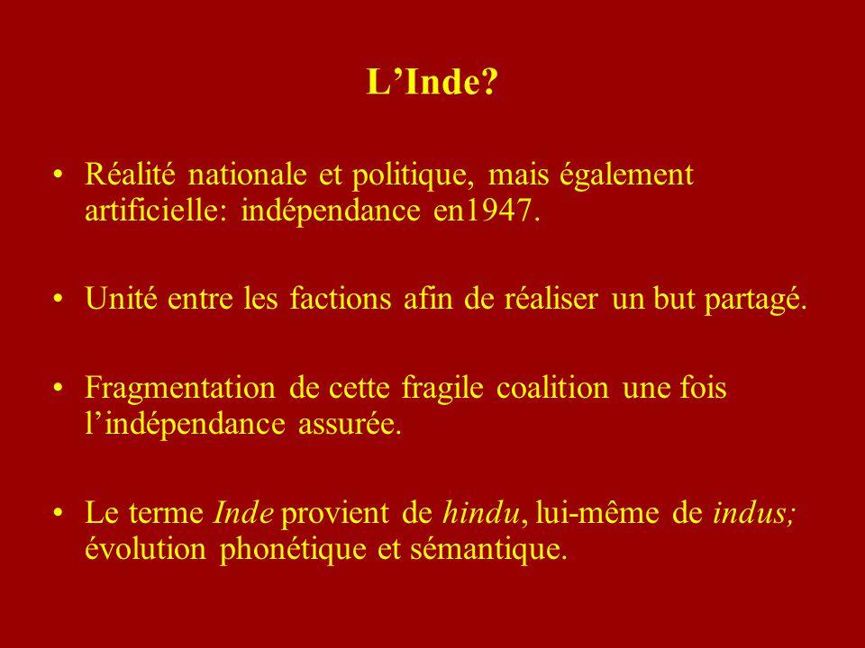 L'Inde Réalité nationale et politique, mais également artificielle: indépendance en1947. Unité entre les factions afin de réaliser un but partagé.