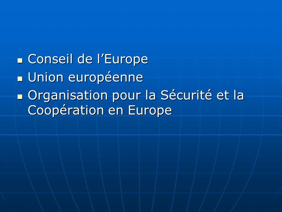 Conseil de l'Europe Union européenne Organisation pour la Sécurité et la Coopération en Europe