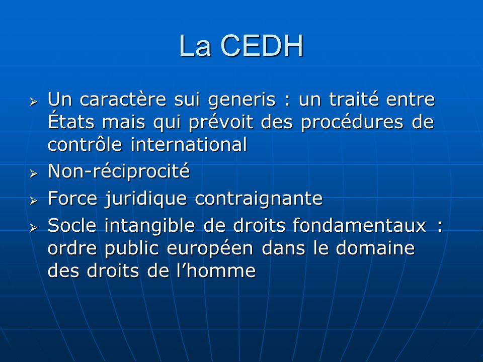 La CEDH Un caractère sui generis : un traité entre États mais qui prévoit des procédures de contrôle international.
