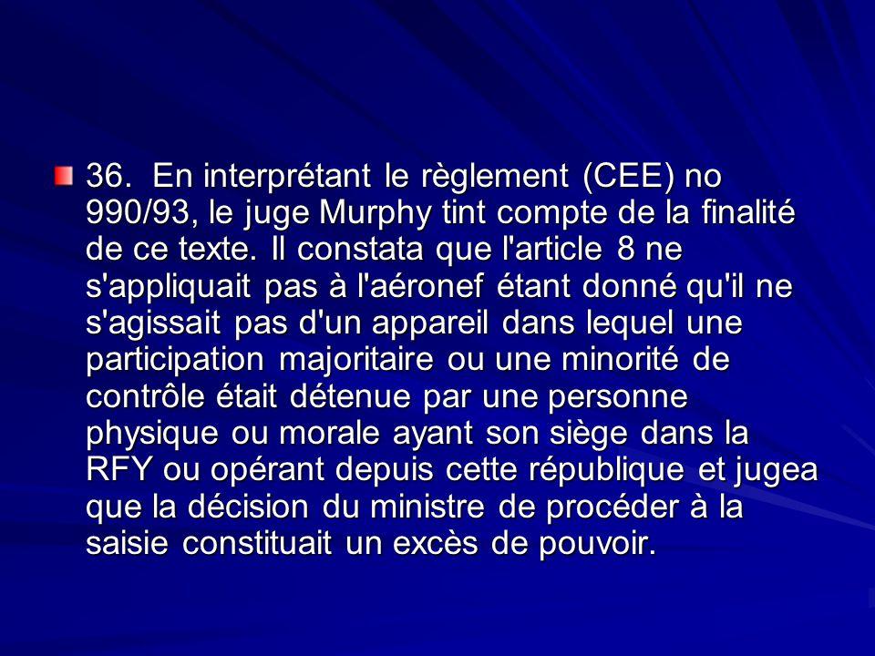 36. En interprétant le règlement (CEE) no 990/93, le juge Murphy tint compte de la finalité de ce texte.