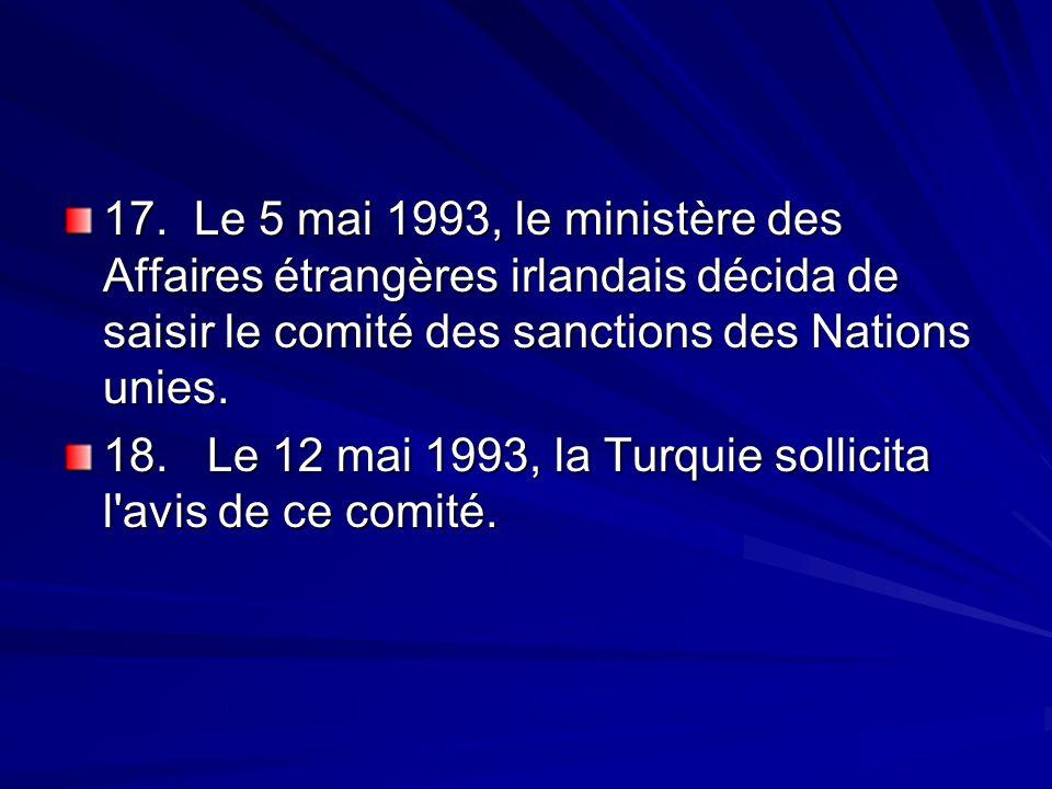 17. Le 5 mai 1993, le ministère des Affaires étrangères irlandais décida de saisir le comité des sanctions des Nations unies.