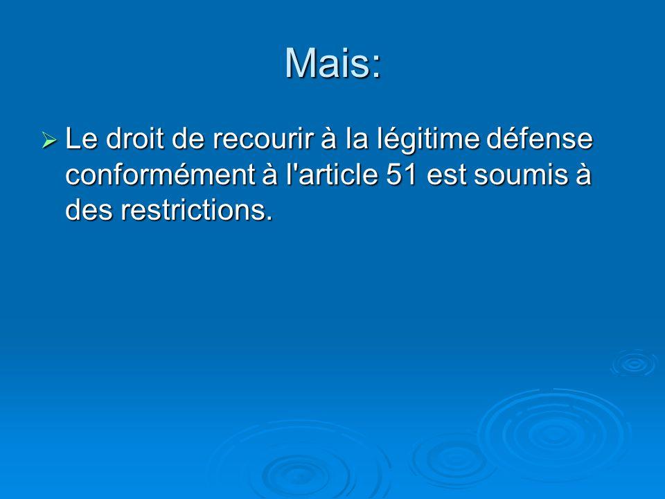 Mais: Le droit de recourir à la légitime défense conformément à l article 51 est soumis à des restrictions.