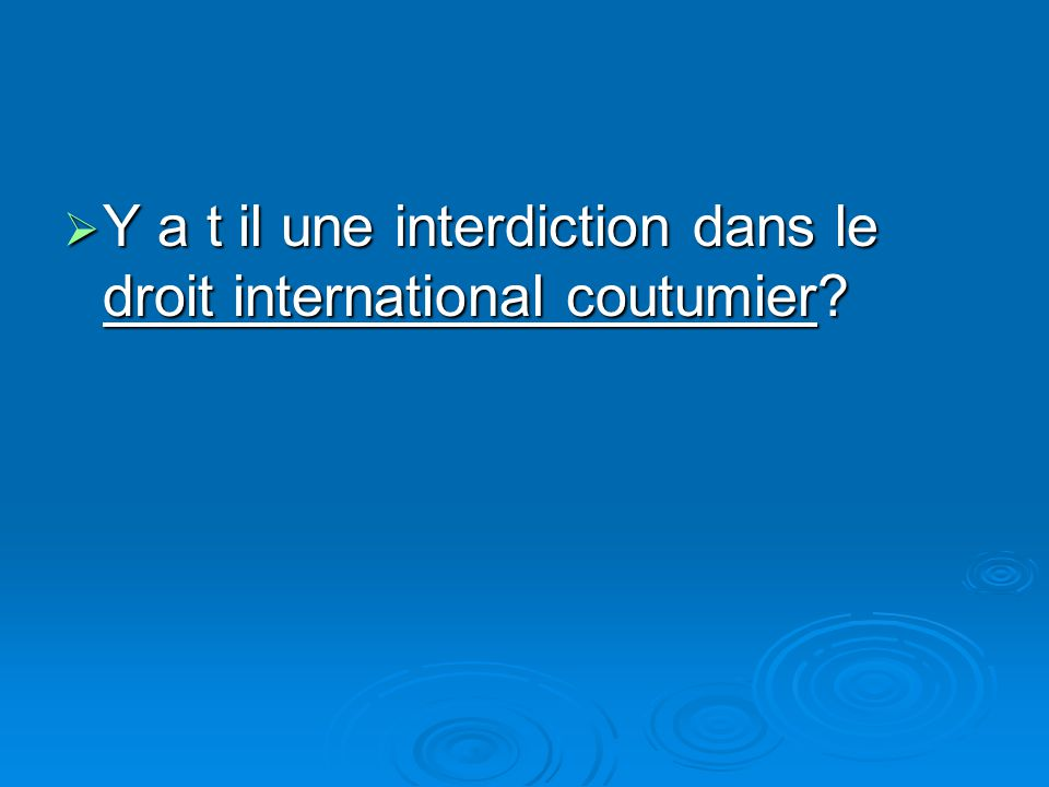 Y a t il une interdiction dans le droit international coutumier