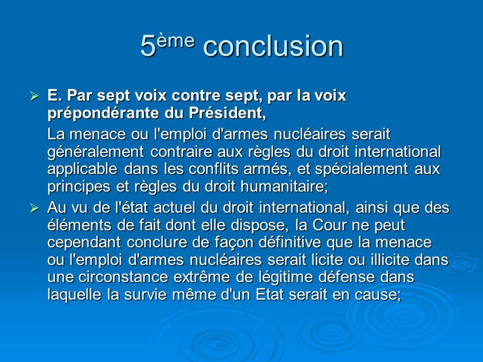 5ème conclusion E. Par sept voix contre sept, par la voix prépondérante du Président,