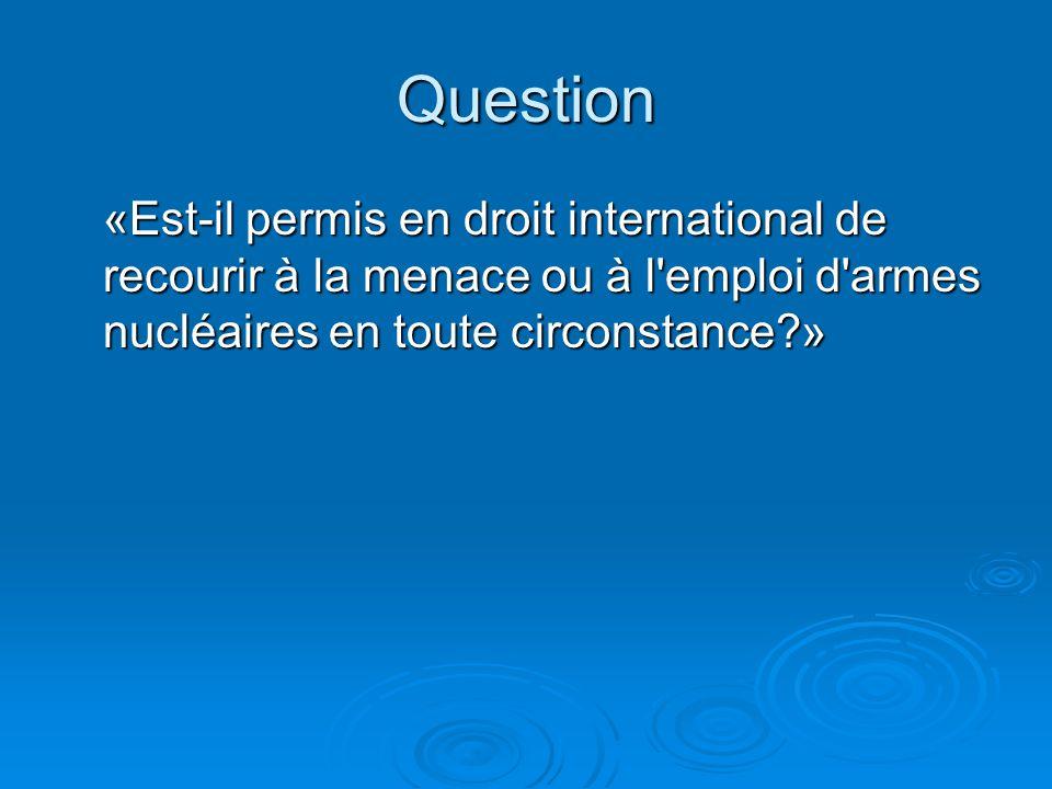 Question «Est-il permis en droit international de recourir à la menace ou à l emploi d armes nucléaires en toute circonstance »