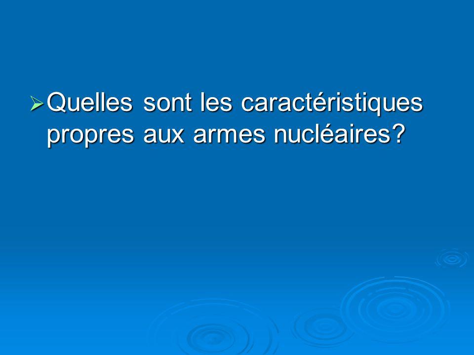 Quelles sont les caractéristiques propres aux armes nucléaires