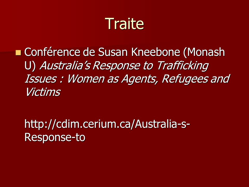 Traite Conférence de Susan Kneebone (Monash U) Australia's Response to Trafficking Issues : Women as Agents, Refugees and Victims.