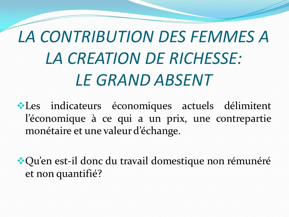 LA CONTRIBUTION DES FEMMES A LA CREATION DE RICHESSE: LE GRAND ABSENT