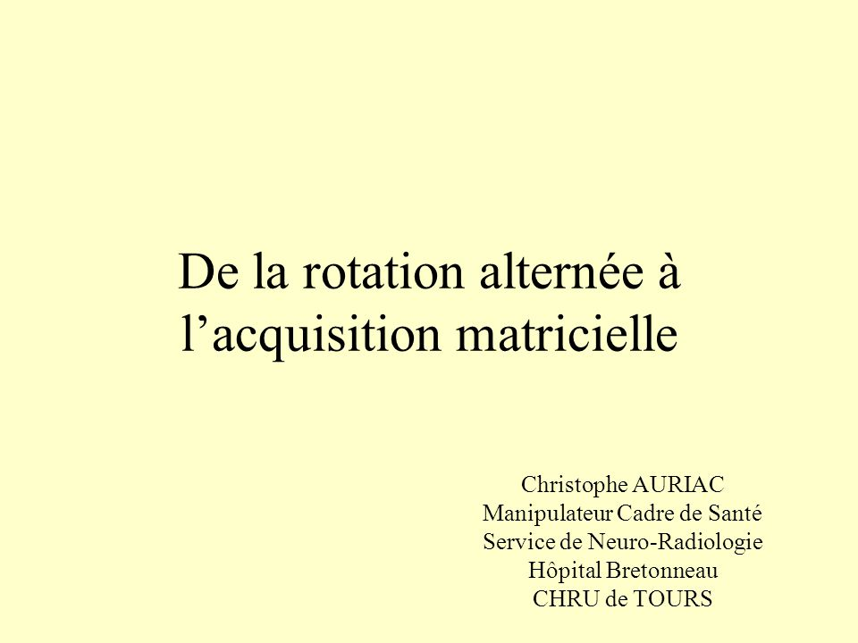 De la rotation alternée à l'acquisition matricielle