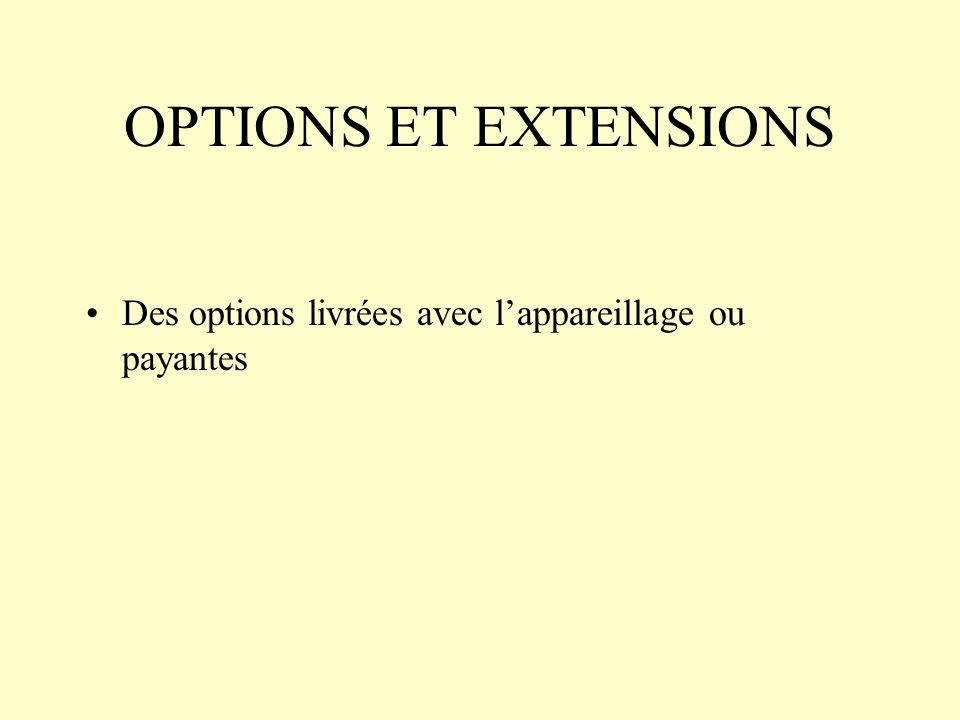 OPTIONS ET EXTENSIONS Des options livrées avec l'appareillage ou payantes