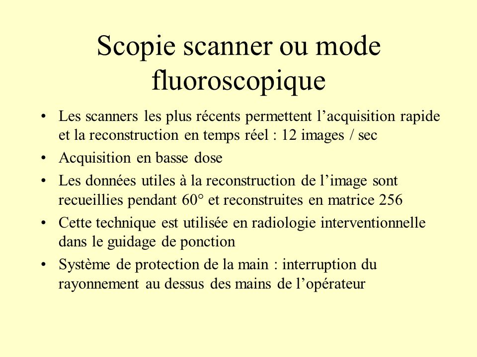 Scopie scanner ou mode fluoroscopique