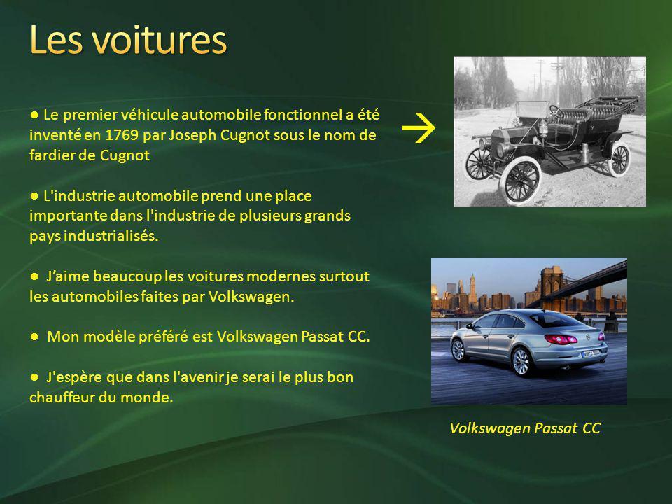 Les voitures ● Le premier véhicule automobile fonctionnel a été inventé en 1769 par Joseph Cugnot sous le nom de fardier de Cugnot.