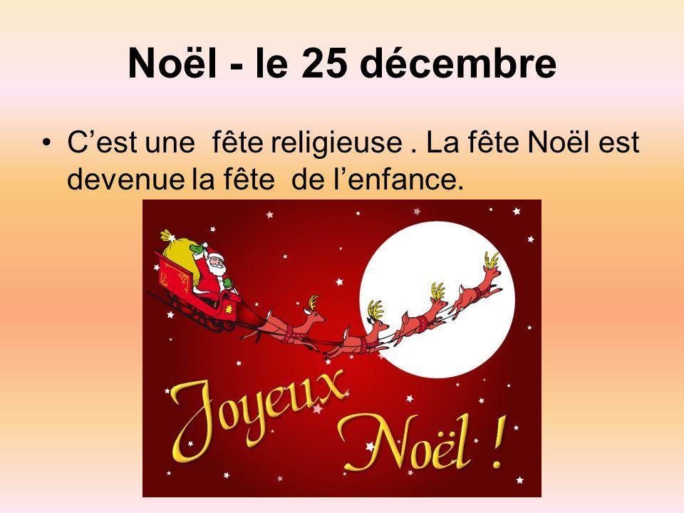 Noël - le 25 décembre C'est une fête religieuse . La fête Noël est devenue la fête de l'enfance.