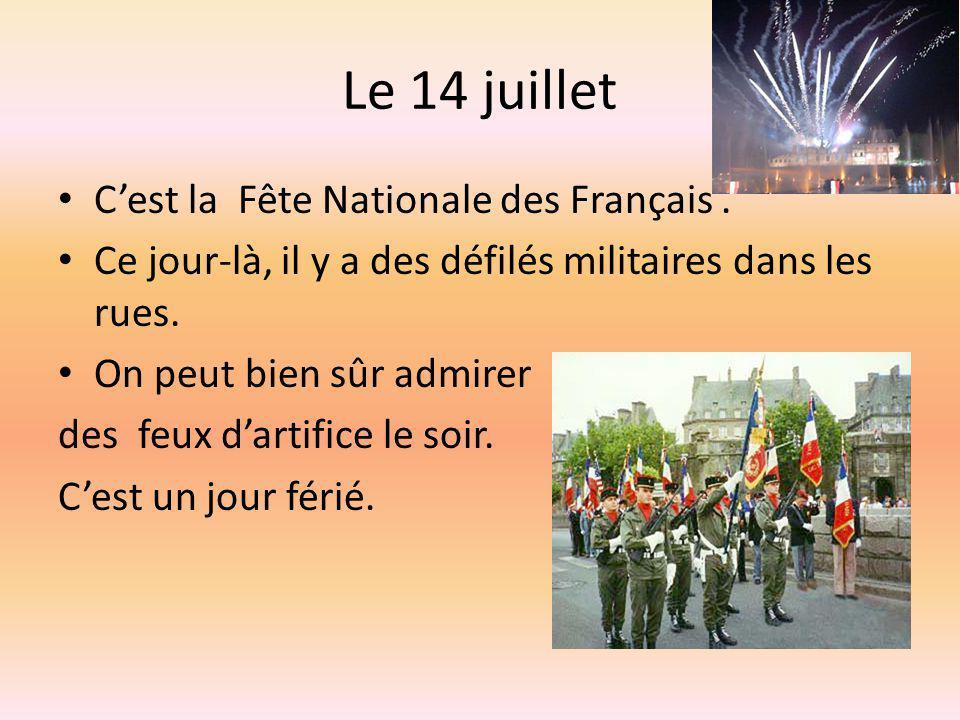 Le 14 juillet C'est la Fête Nationale des Français .