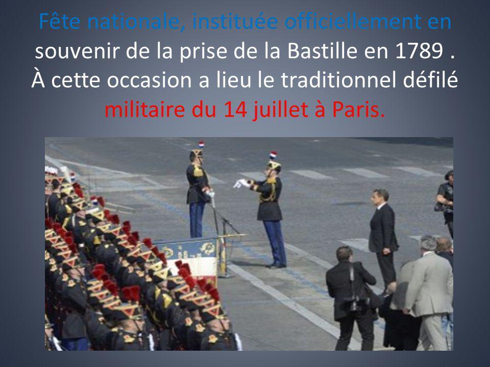 Fête nationale, instituée officiellement en souvenir de la prise de la Bastille en 1789 .