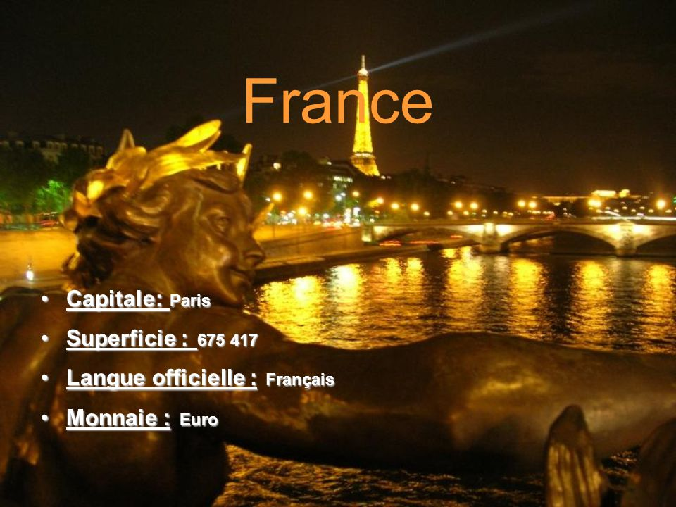France Capitale: Paris Superficie : 675 417