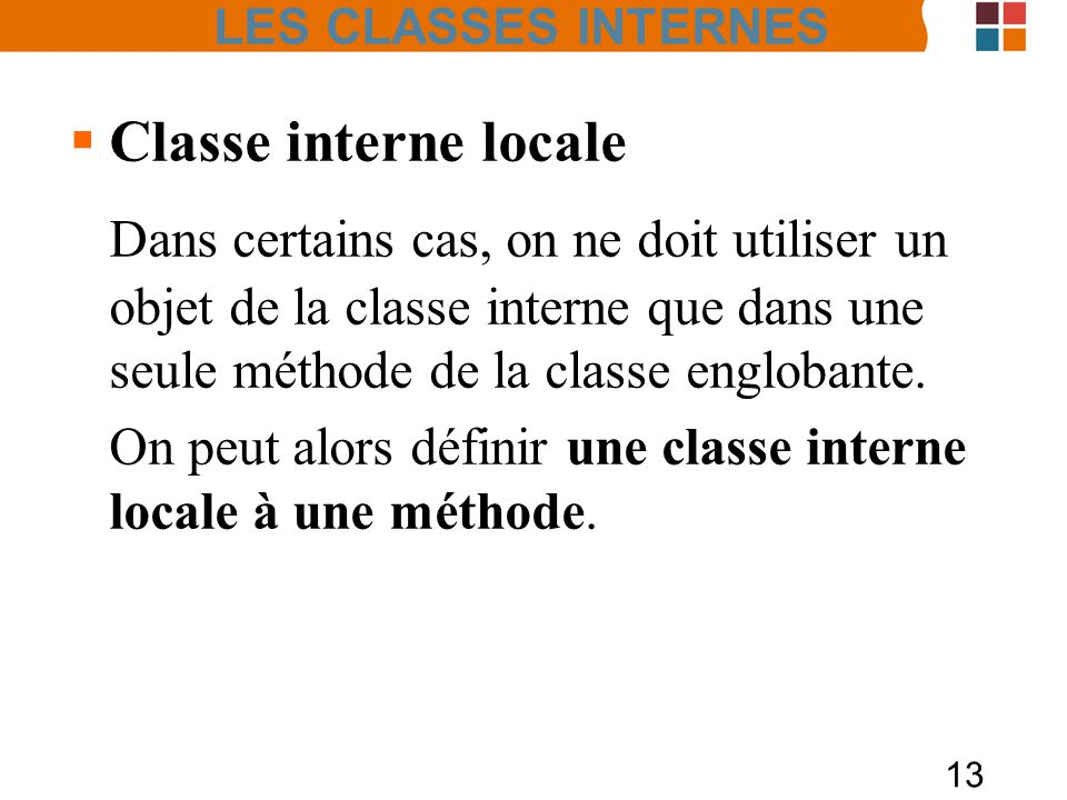 LES CLASSES INTERNES Classe interne locale.