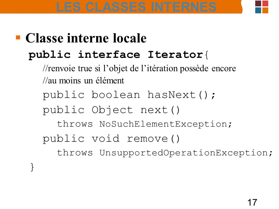 Classe interne locale LES CLASSES INTERNES public interface Iterator{