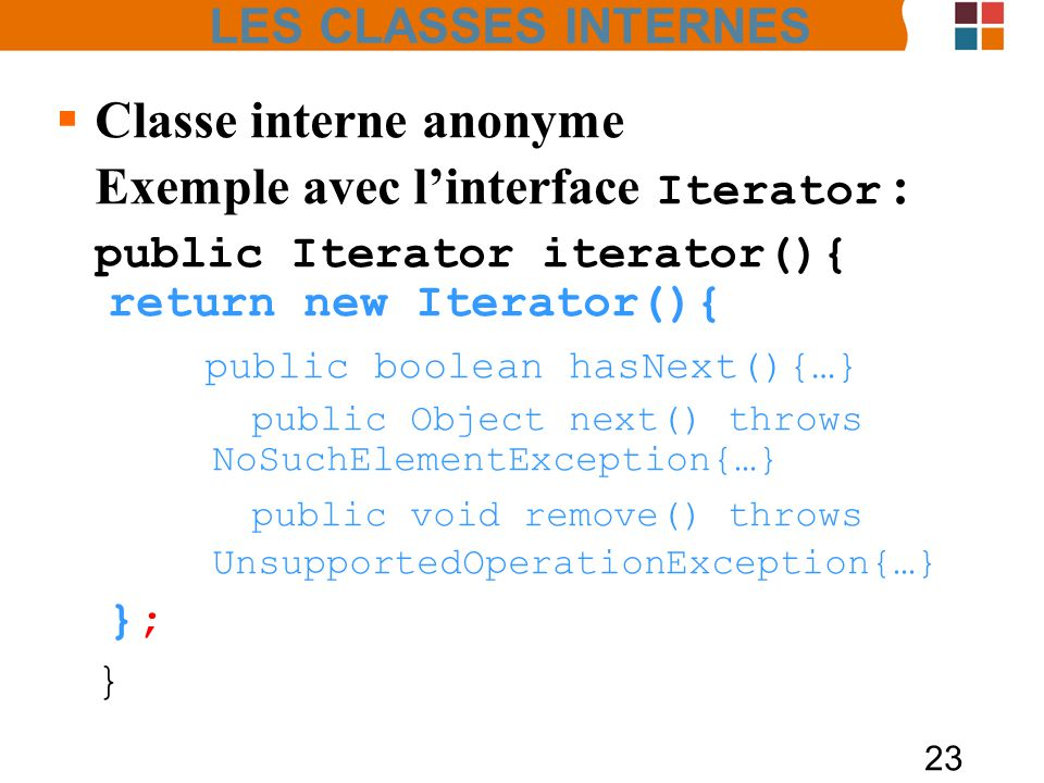Classe interne anonyme Exemple avec l'interface Iterator :