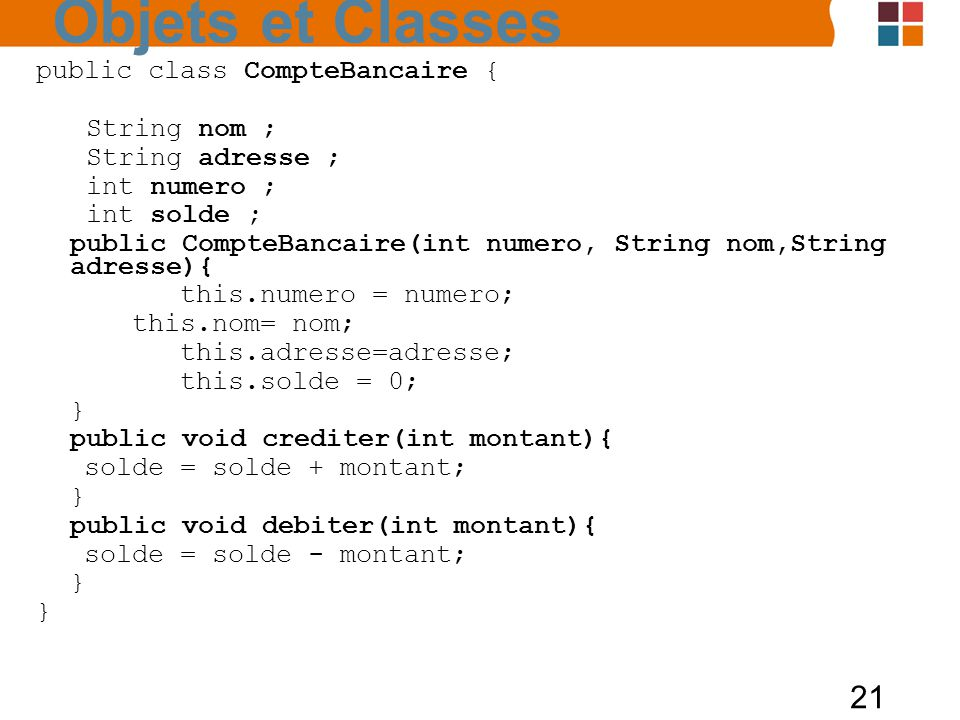 Objets et Classes public class CompteBancaire { String nom ;