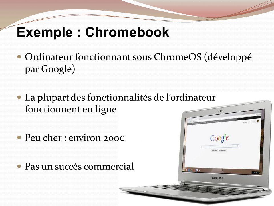 Exemple : Chromebook Ordinateur fonctionnant sous ChromeOS (développé par Google)