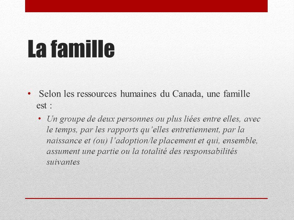La famille Selon les ressources humaines du Canada, une famille est :