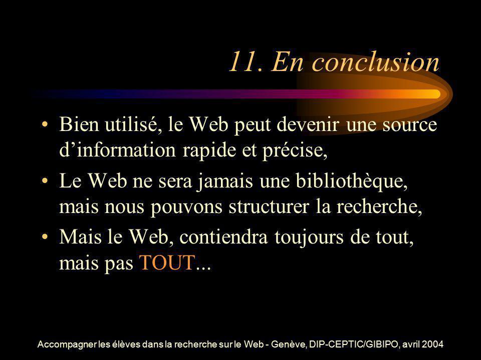 11. En conclusion Bien utilisé, le Web peut devenir une source d'information rapide et précise,