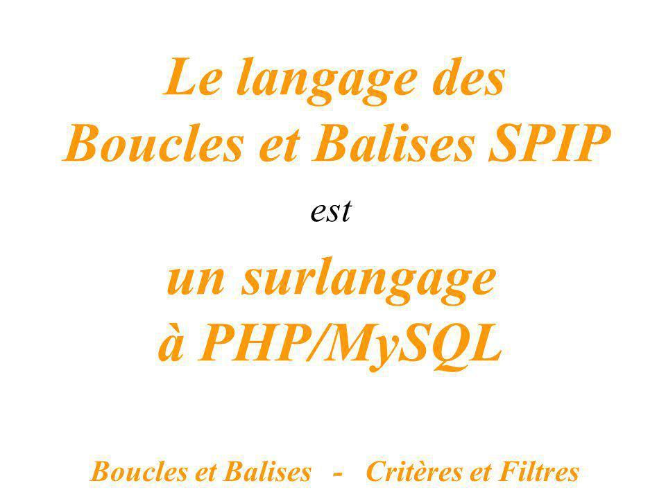 Boucles et Balises SPIP Boucles et Balises - Critères et Filtres