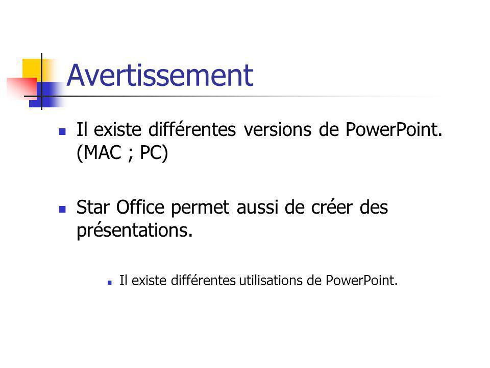 Avertissement Il existe différentes versions de PowerPoint. (MAC ; PC)