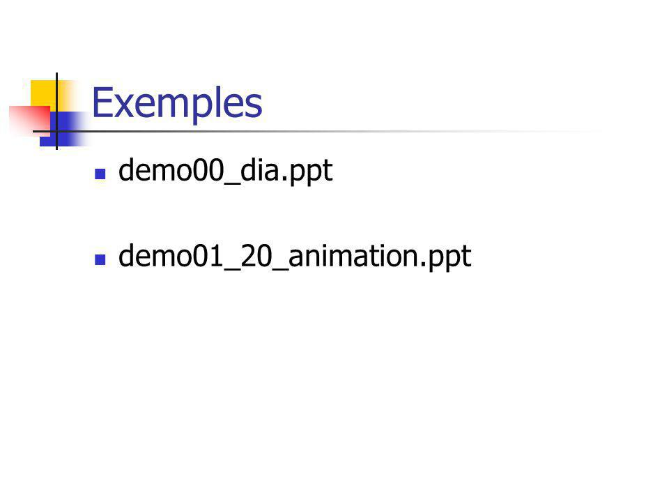 Exemples demo00_dia.ppt demo01_20_animation.ppt