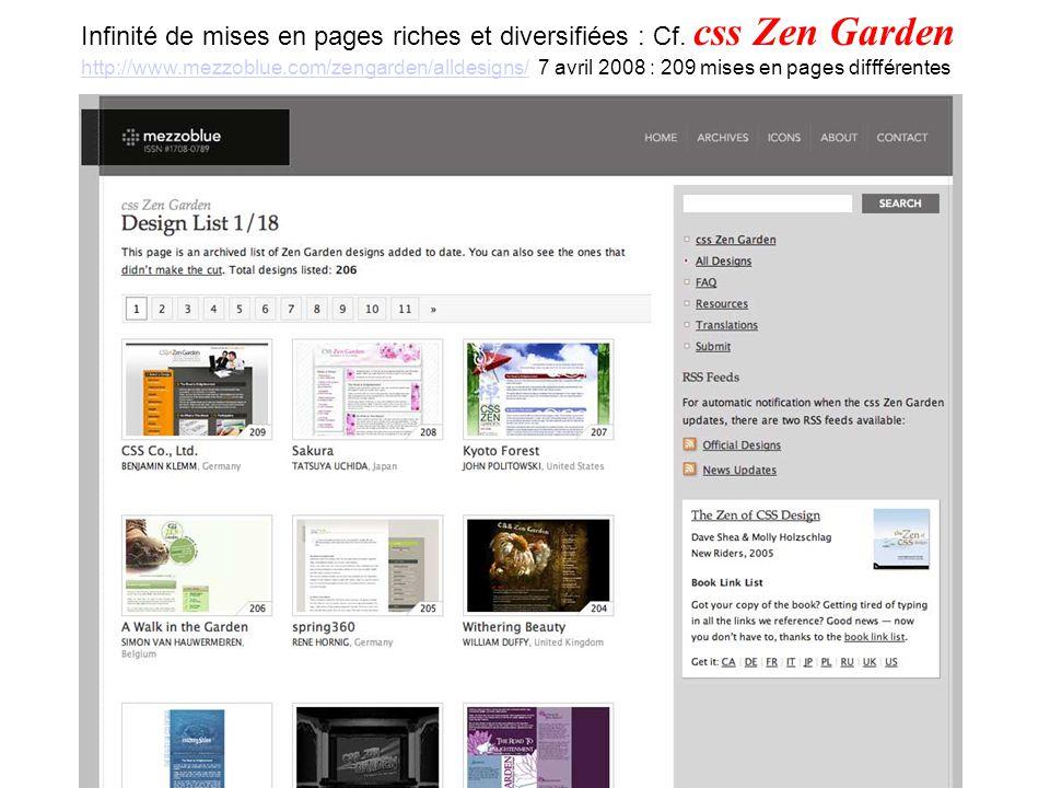 Infinité de mises en pages riches et diversifiées : Cf. css Zen Garden