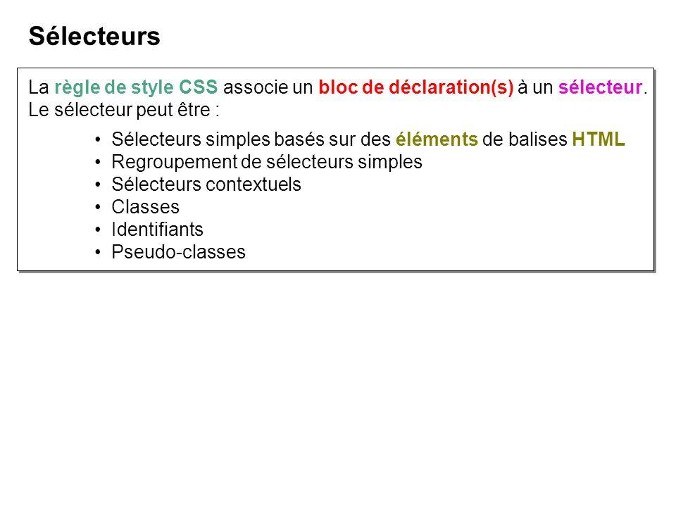 Sélecteurs La règle de style CSS associe un bloc de déclaration(s) à un sélecteur. Le sélecteur peut être :